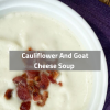 Cauliflower & Goat Cheese Soup