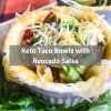 Keto Taco Bowls with Avocado Salsa