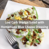 Wedge Salad with Homemade Blue Cheese Dressing
