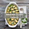 Baked Keto Zucchini Casserole
