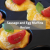Sausage and Egg Muffins Recipe