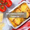 Keto Cheesy Chicken Casserole